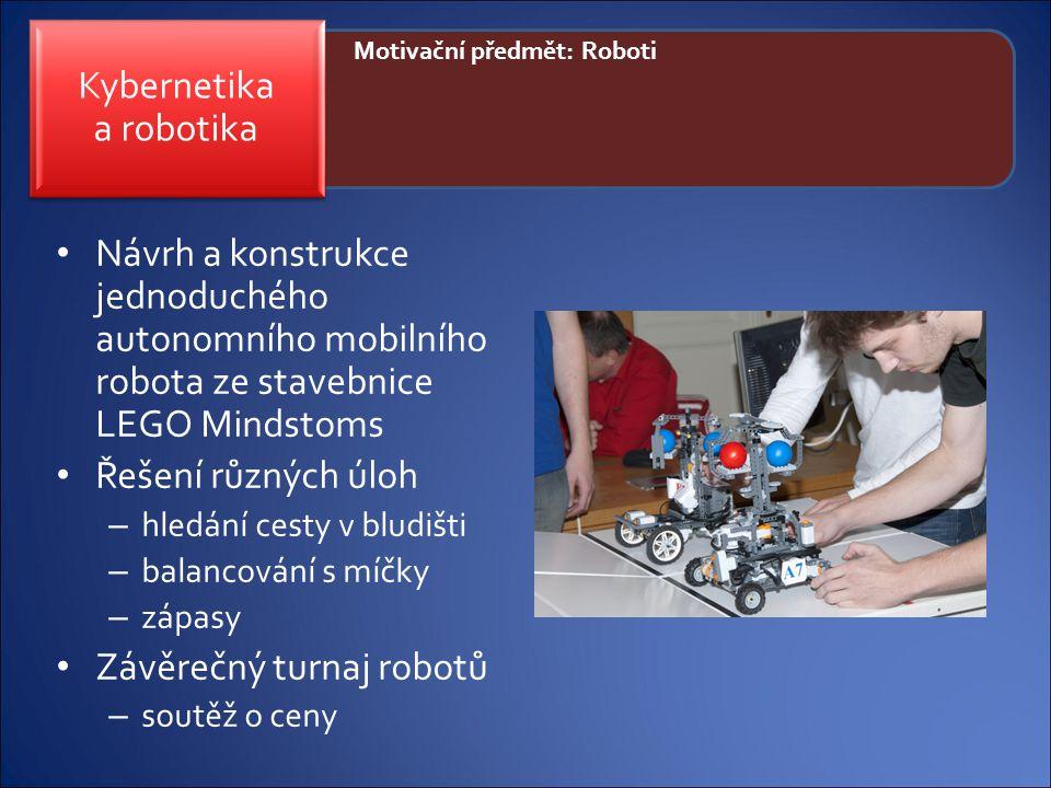 Motivační předmět: Roboti Návrh a konstrukce jednoduchého autonomního mobilního robota ze stavebnice LEGO Mindstoms Řešení různých úloh – hledání cest