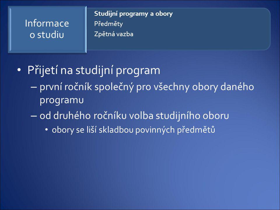 Přijetí na studijní program – první ročník společný pro všechny obory daného programu – od druhého ročníku volba studijního oboru obory se liší skladb