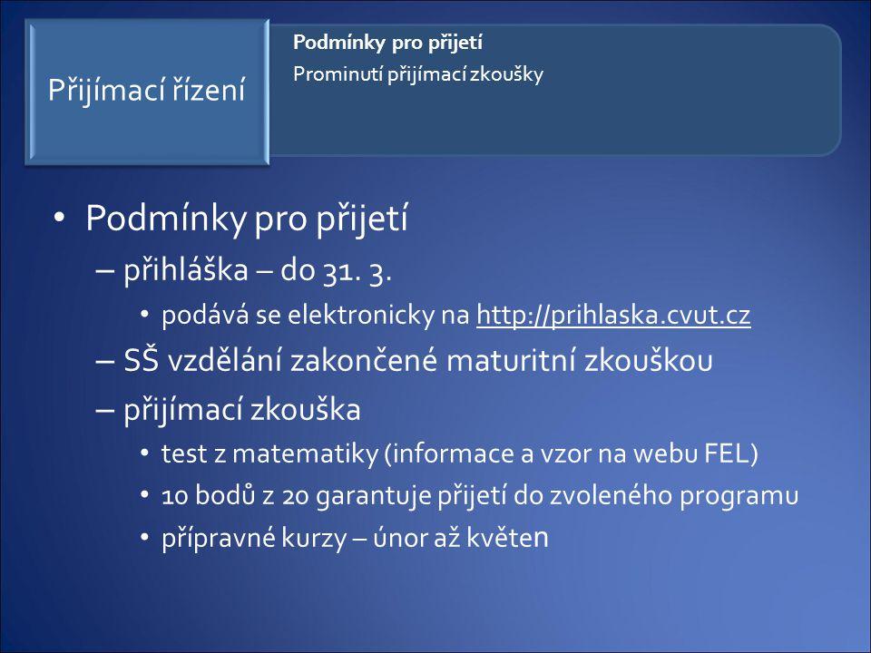 Přijímací řízení Podmínky pro přijetí – přihláška – do 31. 3. podává se elektronicky na http://prihlaska.cvut.cz – SŠ vzdělání zakončené maturitní zko