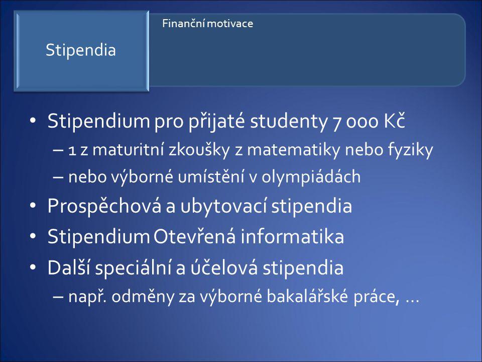 Stipendium pro přijaté studenty 7 000 Kč – 1 z maturitní zkoušky z matematiky nebo fyziky – nebo výborné umístění v olympiádách Prospěchová a ubytovac
