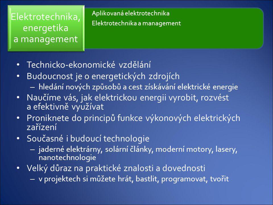 Technicko-ekonomické vzdělání Budoucnost je o energetických zdrojích – hledání nových způsobů a cest získávání elektrické energie Naučíme vás, jak ele