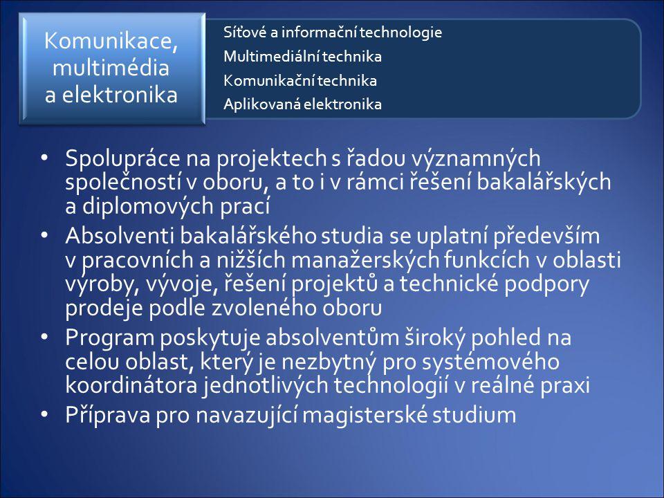 Spolupráce na projektech s řadou významných společností v oboru, a to i v rámci řešení bakalářských a diplomových prací Absolventi bakalářského studia