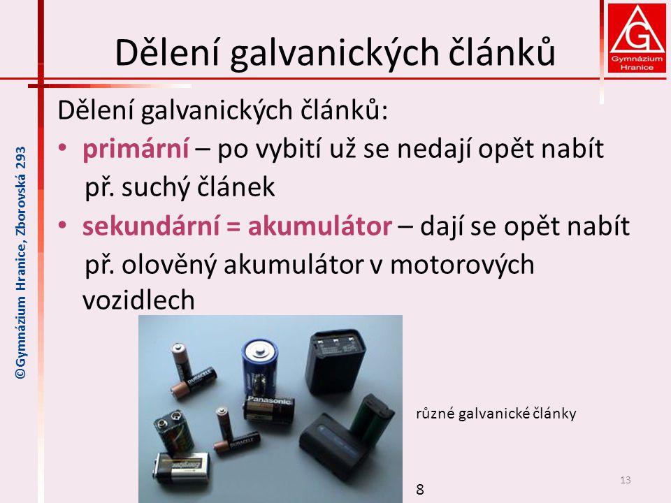 Dělení galvanických článků Dělení galvanických článků: primární – po vybití už se nedají opět nabít př. suchý článek sekundární = akumulátor – dají se