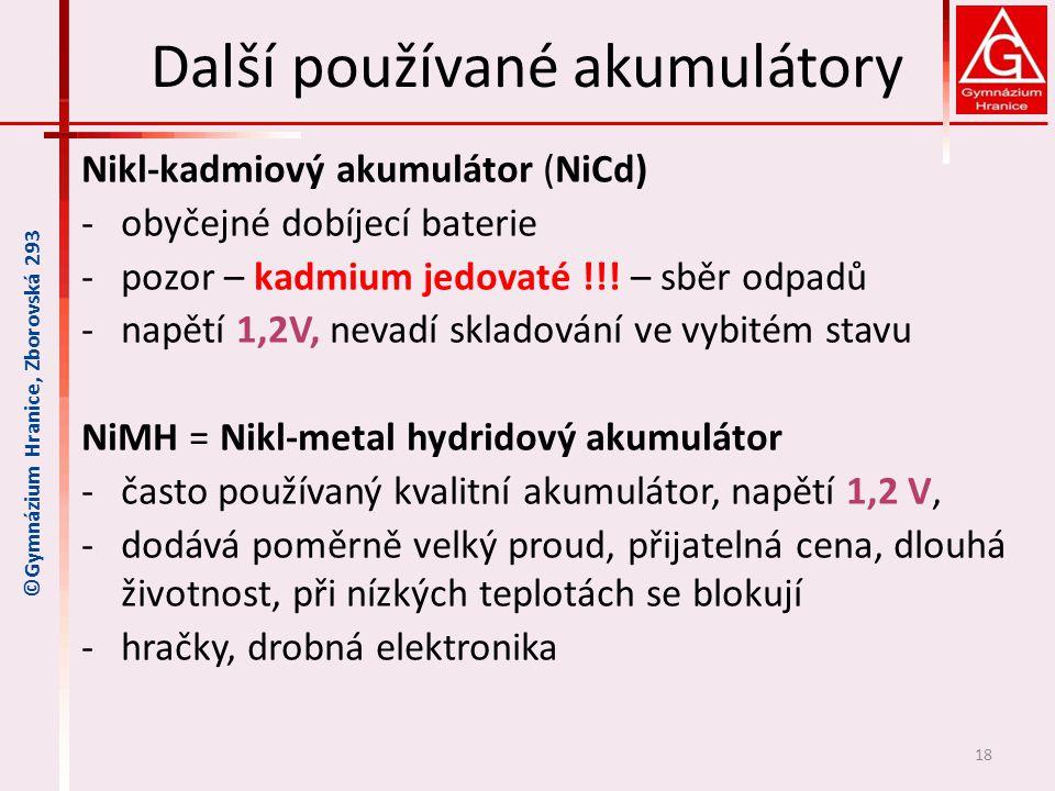 Další používané akumulátory Nikl-kadmiový akumulátor (NiCd) -obyčejné dobíjecí baterie -pozor – kadmium jedovaté !!! – sběr odpadů -napětí 1,2V, nevad