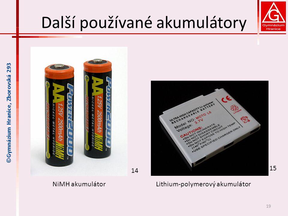 Další používané akumulátory 19 ©Gymnázium Hranice, Zborovská 293 NiMH akumulátorLithium-polymerový akumulátor 14 15