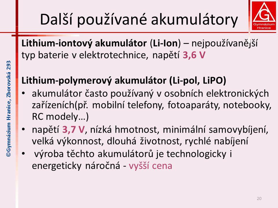Další používané akumulátory Lithium-iontový akumulátor (Li-Ion) – nejpoužívanější typ baterie v elektrotechnice, napětí 3,6 V Lithium-polymerový akumu