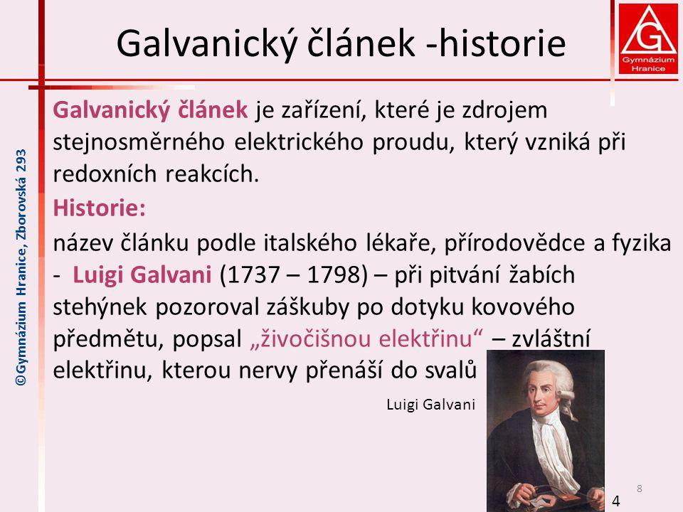 Galvanický článek -historie Galvanický článek je zařízení, které je zdrojem stejnosměrného elektrického proudu, který vzniká při redoxních reakcích. H