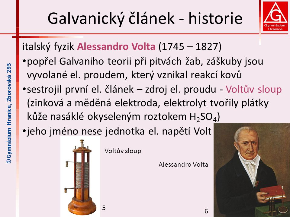 Galvanický článek - historie italský fyzik Alessandro Volta (1745 – 1827) popřel Galvaniho teorii při pitvách žab, záškuby jsou vyvolané el. proudem,