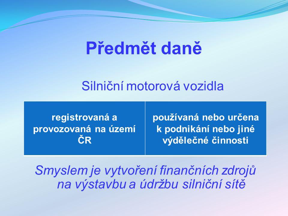 Předmět daně Silniční motorová vozidla Smyslem je vytvoření finančních zdrojů na výstavbu a údržbu silniční sítě registrovaná a provozovaná na území Č