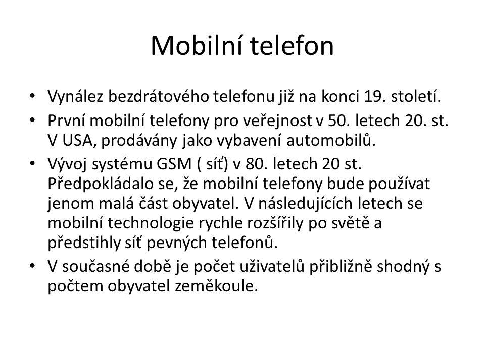 Mobilní telefon Vynález bezdrátového telefonu již na konci 19. století. První mobilní telefony pro veřejnost v 50. letech 20. st. V USA, prodávány jak
