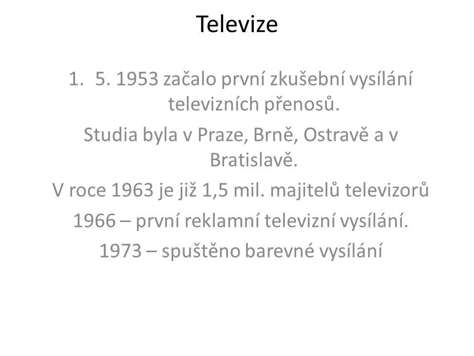 Televize 1.5. 1953 začalo první zkušební vysílání televizních přenosů. Studia byla v Praze, Brně, Ostravě a v Bratislavě. V roce 1963 je již 1,5 mil.