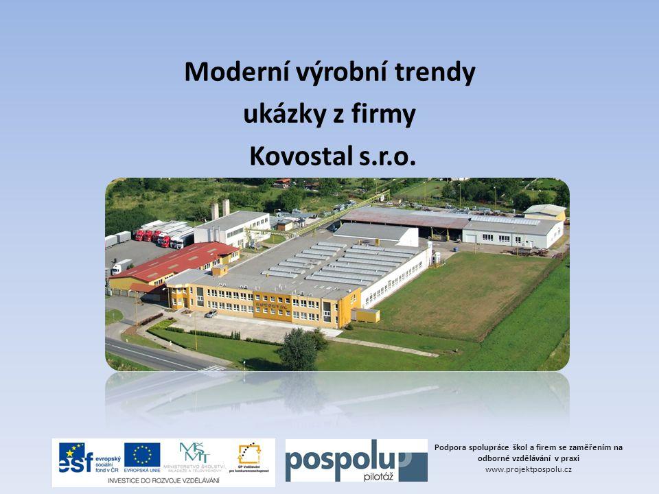 Moderní výrobní trendy ukázky z firmy Kovostal s.r.o. Podpora spolupráce škol a firem se zaměřením na odborné vzdělávání v praxi www.projektpospolu.cz