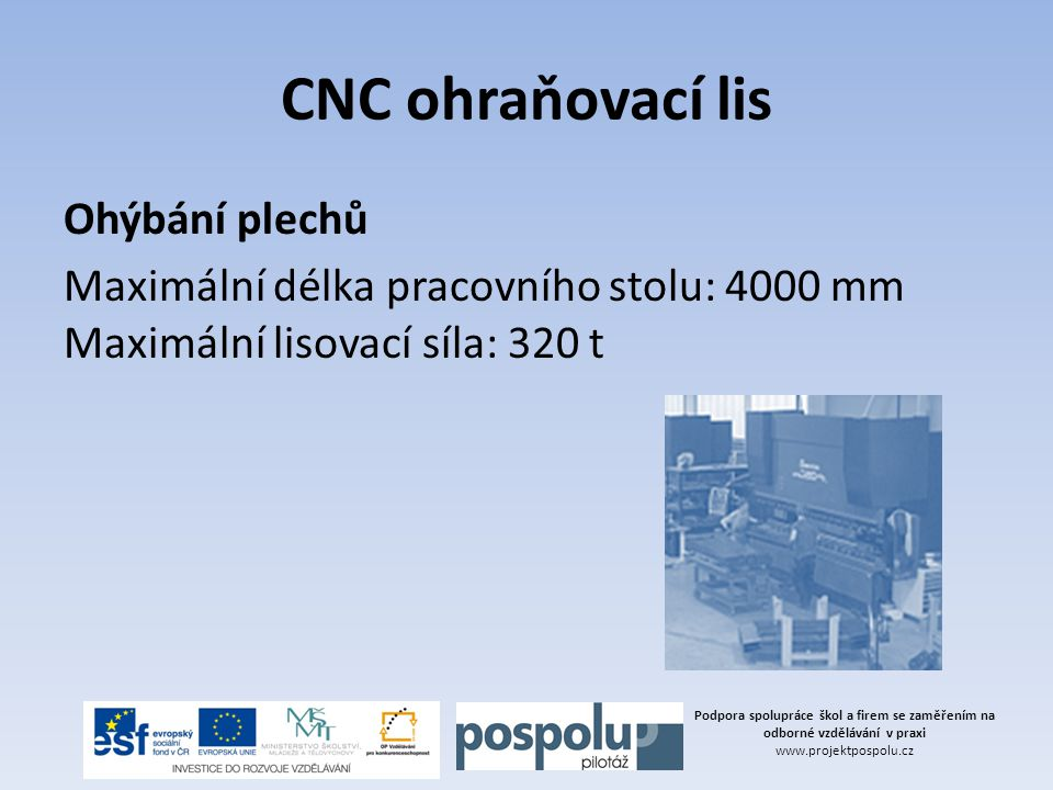 CNC ohraňovací lis Ohýbání plechů Maximální délka pracovního stolu: 4000 mm Maximální lisovací síla: 320 t Podpora spolupráce škol a firem se zaměření