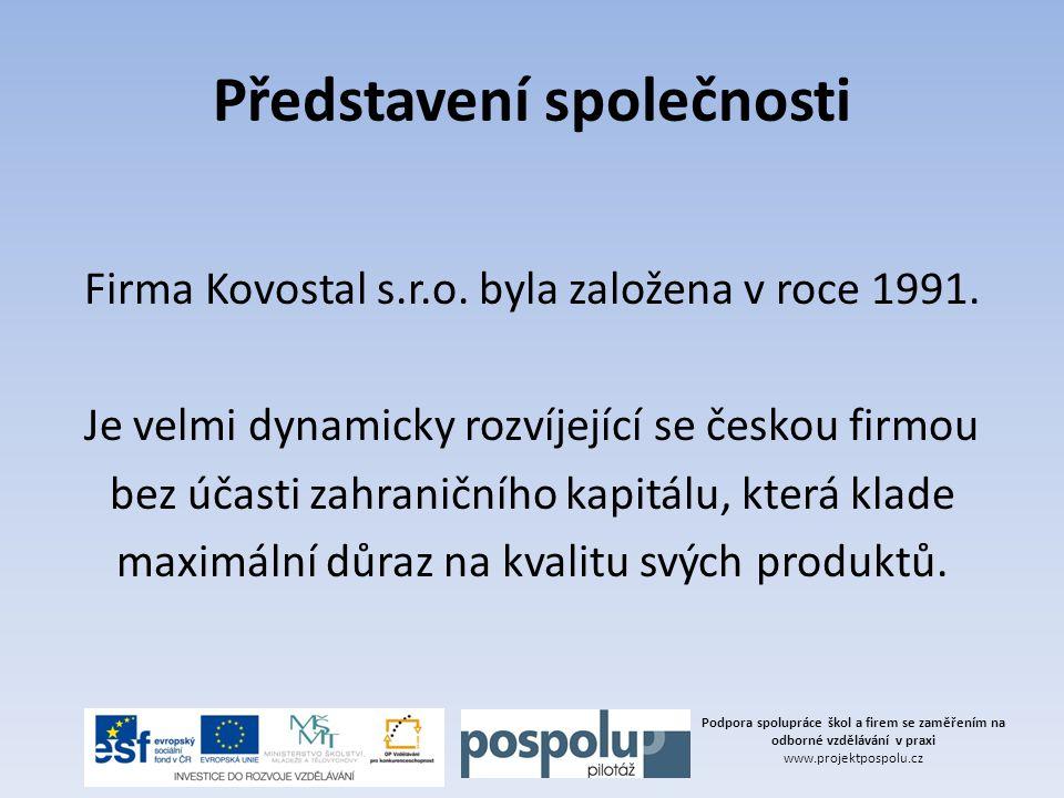 Představení společnosti Firma Kovostal s.r.o. byla založena v roce 1991. Je velmi dynamicky rozvíjející se českou firmou bez účasti zahraničního kapit