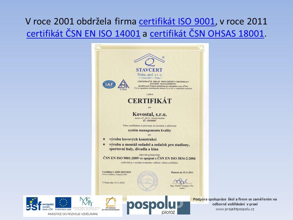 V roce 2001 obdržela firma certifikát ISO 9001, v roce 2011 certifikát ČSN EN ISO 14001 a certifikát ČSN OHSAS 18001.certifikát ISO 9001 certifikát ČS