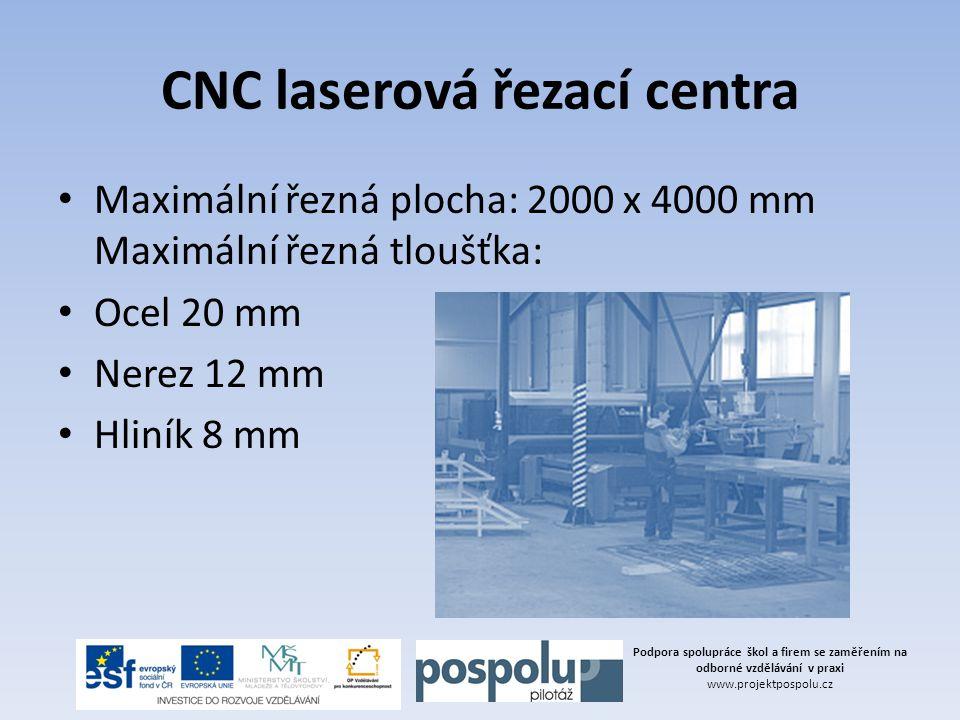 CNC laserová řezací centra Maximální řezná plocha: 2000 x 4000 mm Maximální řezná tloušťka: Ocel 20 mm Nerez 12 mm Hliník 8 mm Podpora spolupráce škol