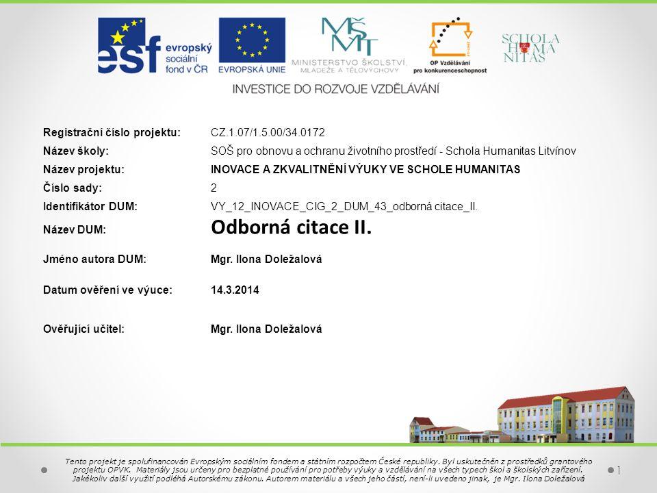 1 Registrační číslo projektu:CZ.1.07/1.5.00/34.0172 Název školy:SOŠ pro obnovu a ochranu životního prostředí - Schola Humanitas Litvínov Název projektu:INOVACE A ZKVALITNĚNÍ VÝUKY VE SCHOLE HUMANITAS Číslo sady:2 Identifikátor DUM:VY_12_INOVACE_CIG_2_DUM_43_odborná citace_II.