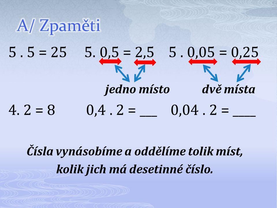 5. 5 = 25 5. 0,5 = 2,5 5. 0,05 = 0,25 jedno místo dvě místa 4.