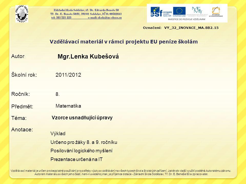 Vzdělávací materiál v rámci projektu EU peníze školám Školní rok: 2011/2012 Ročník: Předmět: Téma: Anotace: Autor : Vzdělávací materiál je určen pro b