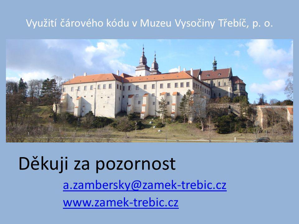 Děkuji za pozornost a.zambersky@zamek-trebic.cz www.zamek-trebic.cz Využití čárového kódu v Muzeu Vysočiny Třebíč, p.