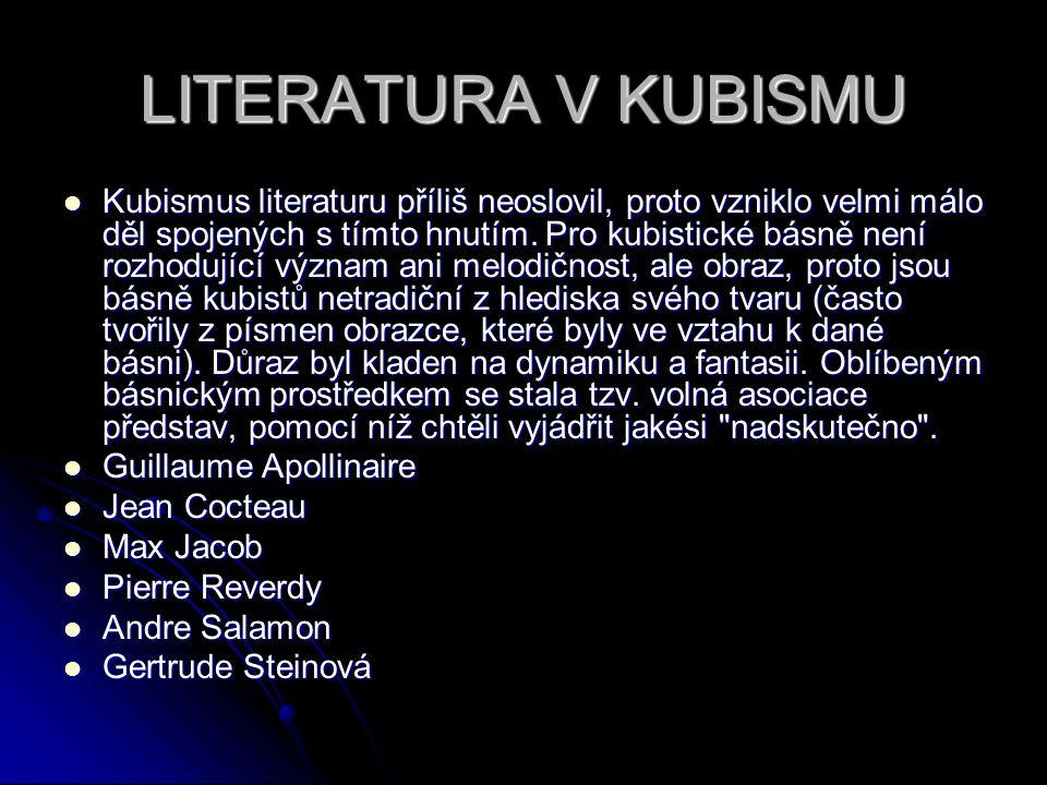 LITERATURA V KUBISMU Kubismus literaturu příliš neoslovil, proto vzniklo velmi málo děl spojených s tímto hnutím. Pro kubistické básně není rozhodujíc