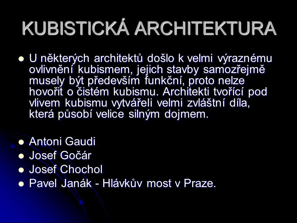 KUBISTICKÁ ARCHITEKTURA U některých architektů došlo k velmi výraznému ovlivnění kubismem, jejich stavby samozřejmě musely být především funkční, prot