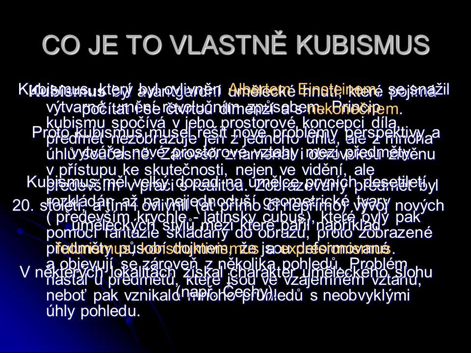 CO JE TO VLASTNĚ KUBISMUS Kubismus Kubismus byl avantgardní umělecké hnutí, které pojímá výtvarné umění revolučním způsobem. Princip kubismu spočívá v
