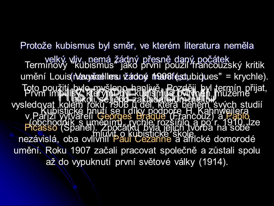 HISTORIE KUBISMU Protože kubismus byl směr, ve kterém literatura neměla velký vliv, nemá žádný přesně daný počátek (nevyšel mu žádný manifest,...). (n