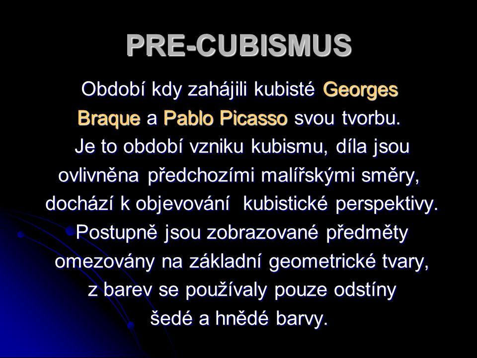 PRE-CUBISMUS Období kdy zahájili kubisté Georges Braque a Pablo Picasso svou tvorbu. Je to období vzniku kubismu, díla jsou Je to období vzniku kubism