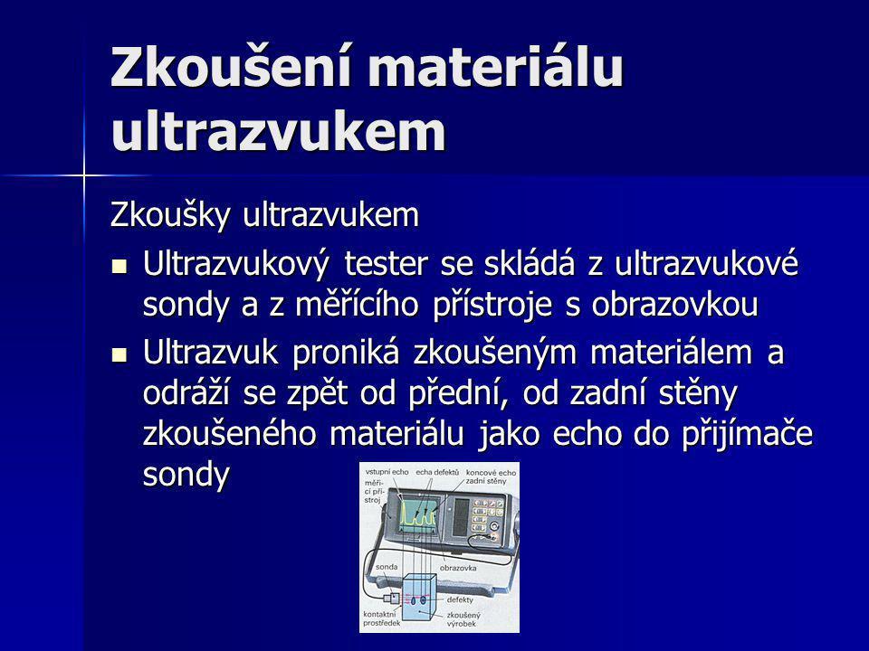 Zkoušení materiálu ultrazvukem Zkoušky ultrazvukem Ultrazvukový tester se skládá z ultrazvukové sondy a z měřícího přístroje s obrazovkou Ultrazvukový