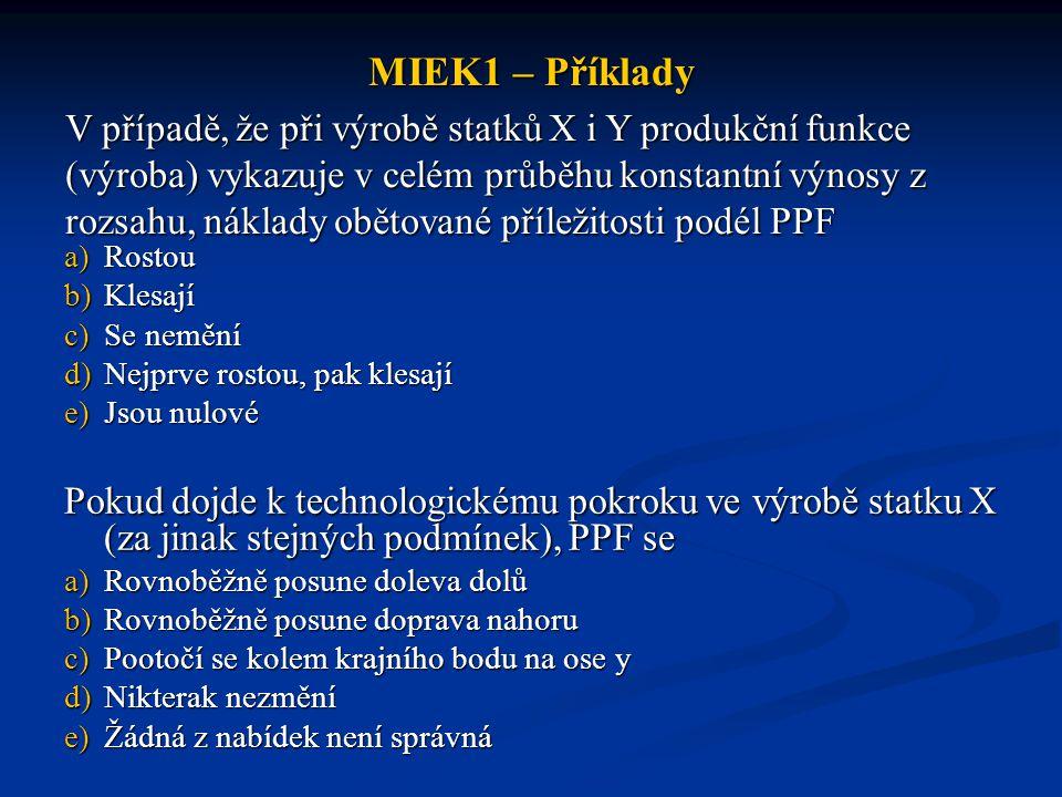 MIEK1 – Příklady V případě, že při výrobě statků X i Y produkční funkce (výroba) vykazuje v celém průběhu konstantní výnosy z rozsahu, náklady obětova