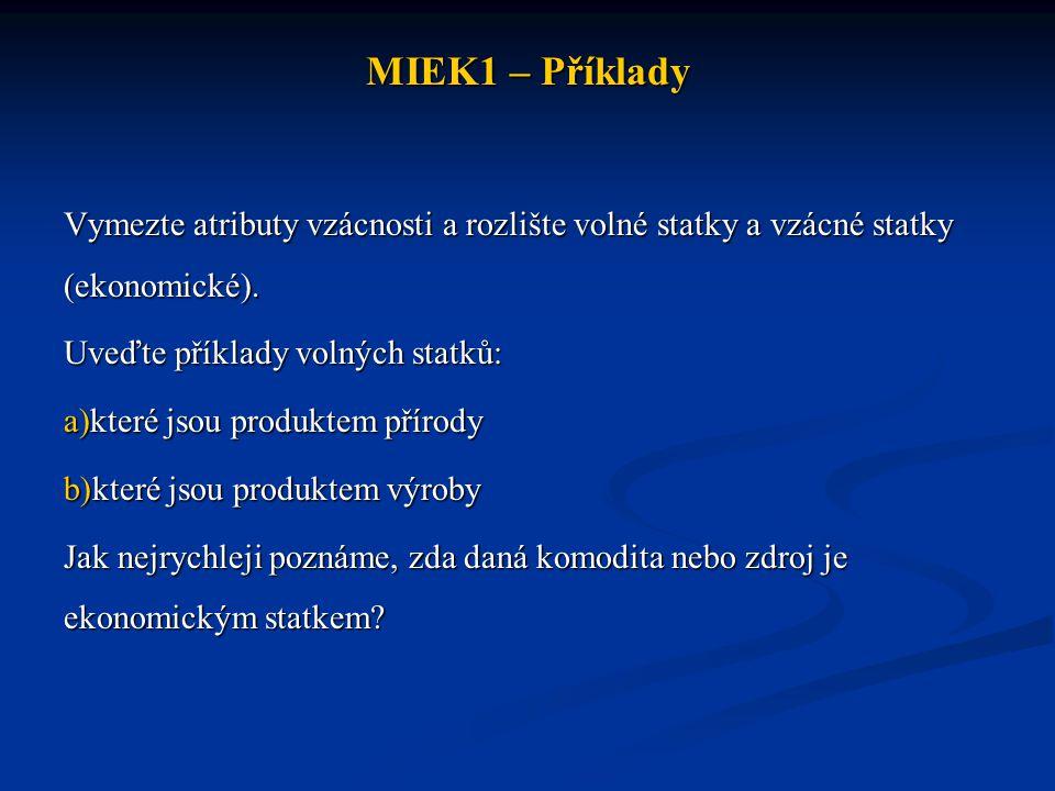 MIEK1 – Příklady Vymezte atributy vzácnosti a rozlište volné statky a vzácné statky (ekonomické). Uveďte příklady volných statků: a)které jsou produkt