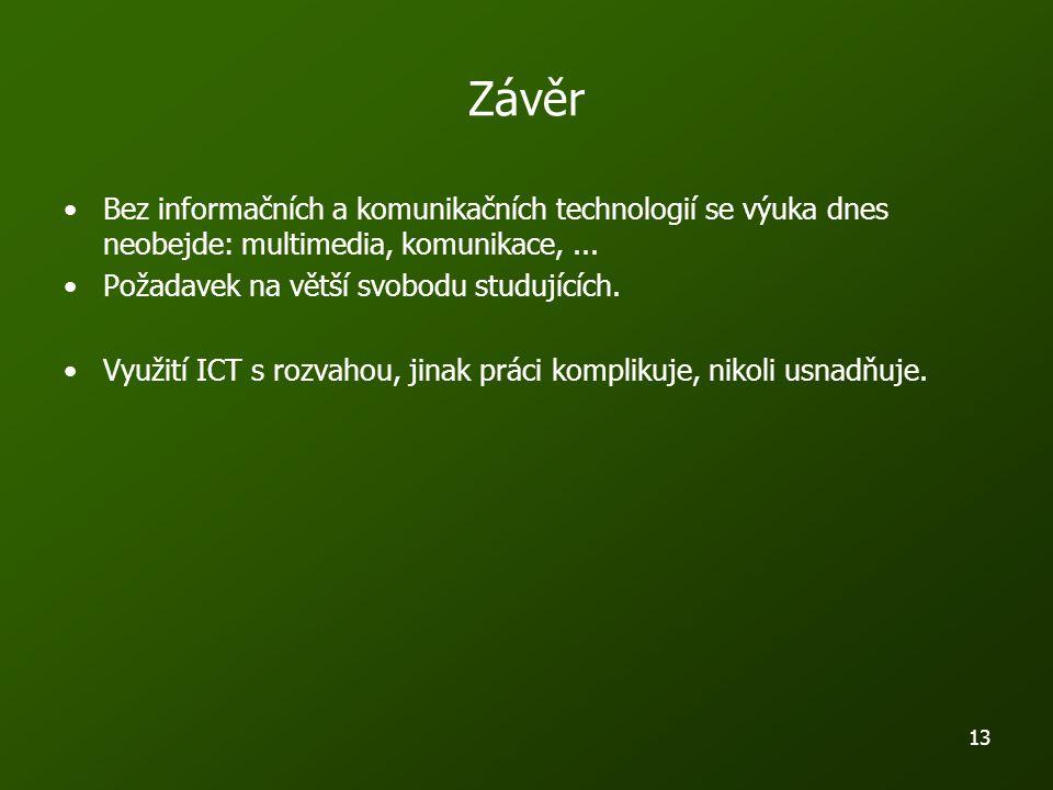 13 Závěr Bez informačních a komunikačních technologií se výuka dnes neobejde: multimedia, komunikace,...