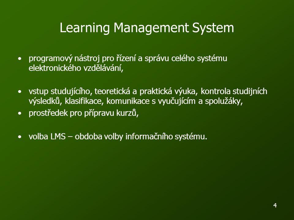 4 Learning Management System programový nástroj pro řízení a správu celého systému elektronického vzdělávání, vstup studujícího, teoretická a praktická výuka, kontrola studijních výsledků, klasifikace, komunikace s vyučujícím a spolužáky, prostředek pro přípravu kurzů, volba LMS – obdoba volby informačního systému.