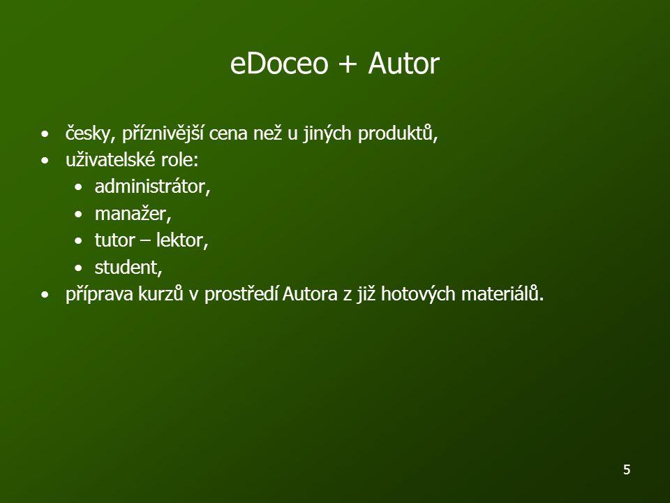 5 eDoceo + Autor česky, příznivější cena než u jiných produktů, uživatelské role: administrátor, manažer, tutor – lektor, student, příprava kurzů v prostředí Autora z již hotových materiálů.