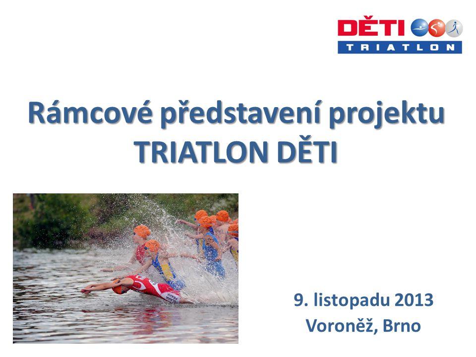 Rámcové představení projektu TRIATLON DĚTI 9. listopadu 2013 Voroněž, Brno