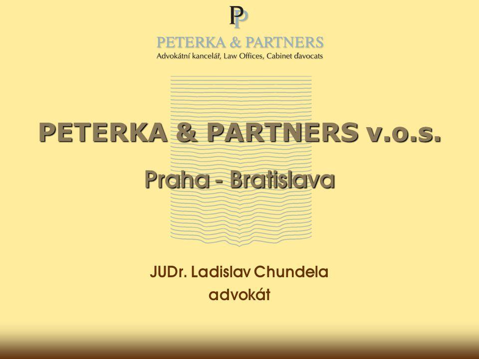 PETERKA & PARTNERS v.o.s. Praha - Bratislava JUDr. Ladislav Chundela advokát