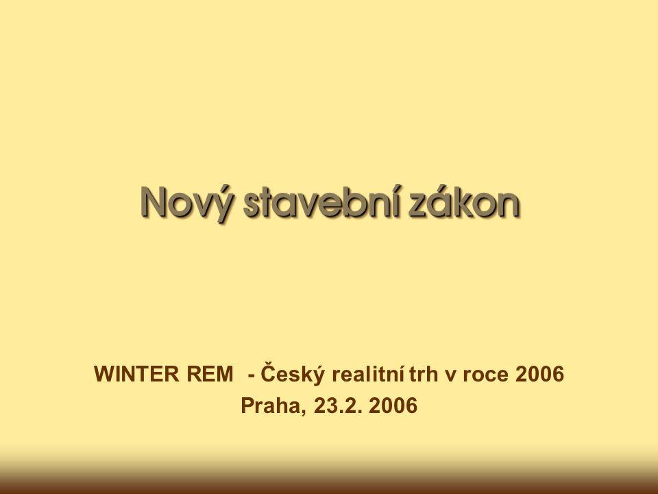 Nový stavební zákon WINTER REM - Český realitní trh v roce 2006 Praha, 23.2. 2006