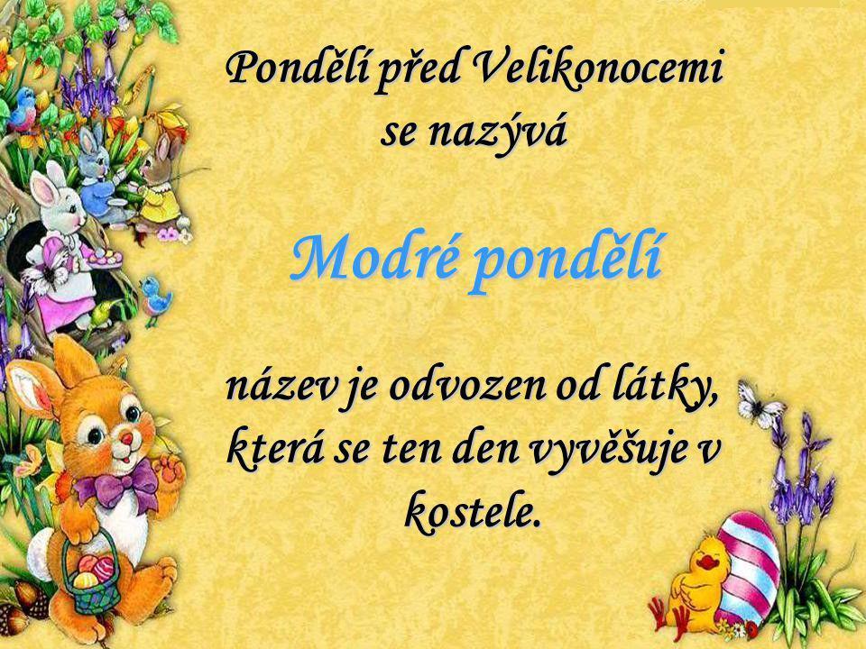Pondělí před Velikonocemi se nazývá Modré pondělí název je odvozen od látky, která se ten den vyvěšuje v kostele.