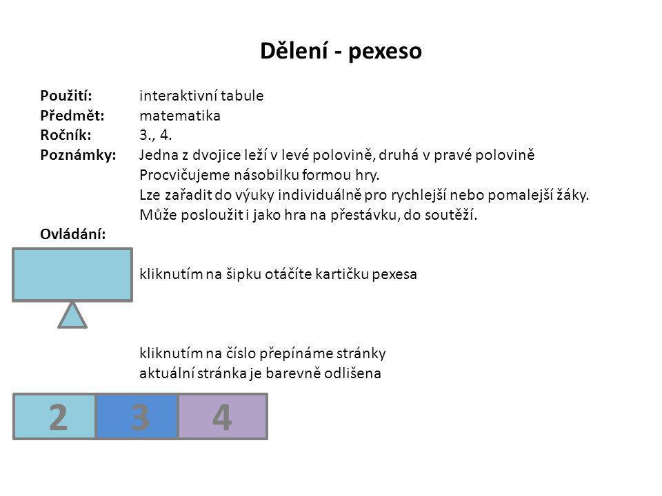 Dělení - pexeso Použití:interaktivní tabule Předmět: matematika Ročník:3., 4. Poznámky: Jedna z dvojice leží v levé polovině, druhá v pravé polovině P