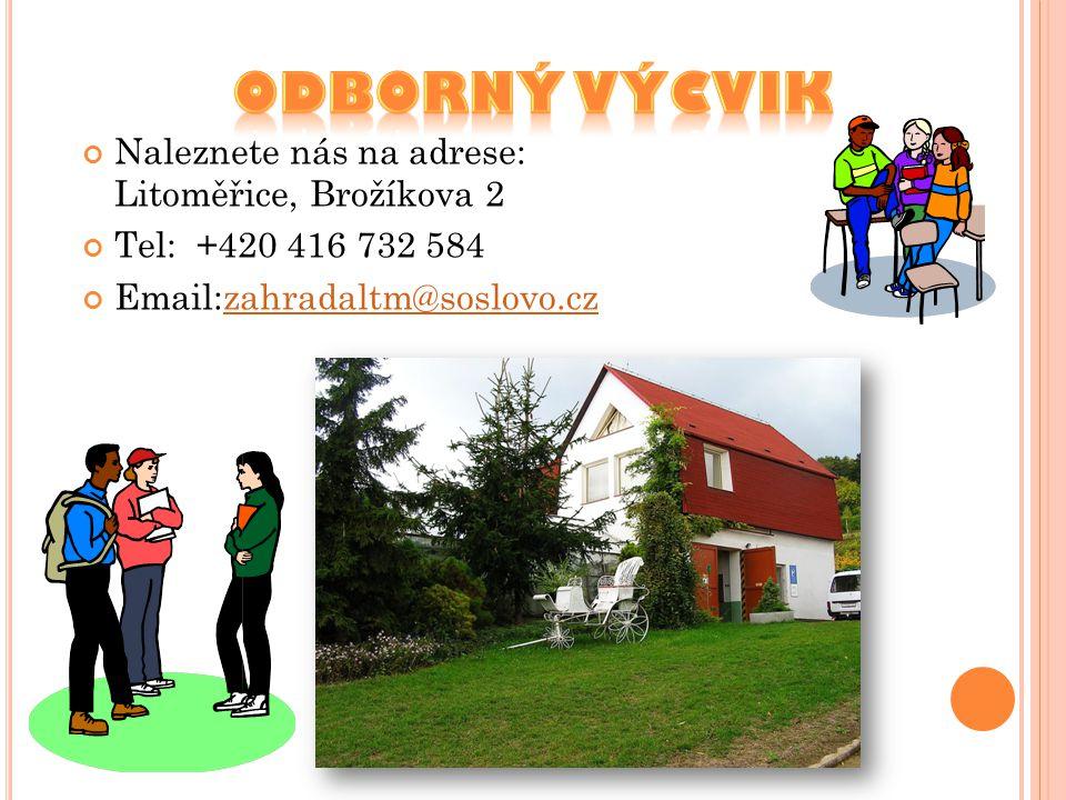 Naleznete nás na adrese: Litoměřice, Brožíkova 2 Tel: +420 416 732 584 Email:zahradaltm@soslovo.cz zahradaltm@soslovo.cz