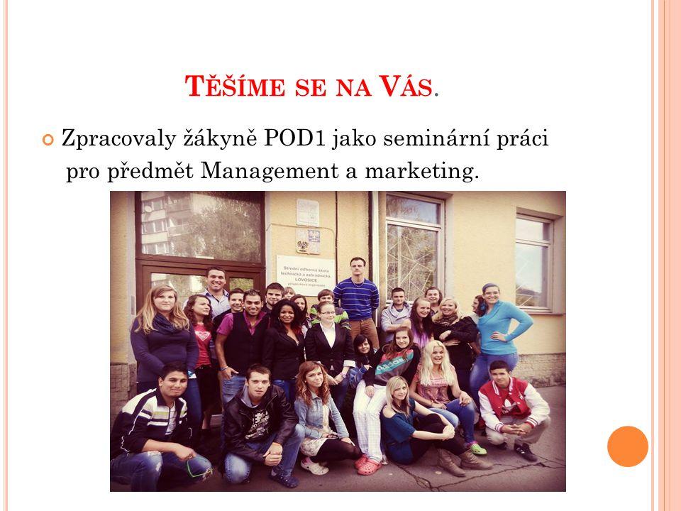 T ĚŠÍME SE NA V ÁS. Zpracovaly žákyně POD1 jako seminární práci pro předmět Management a marketing.