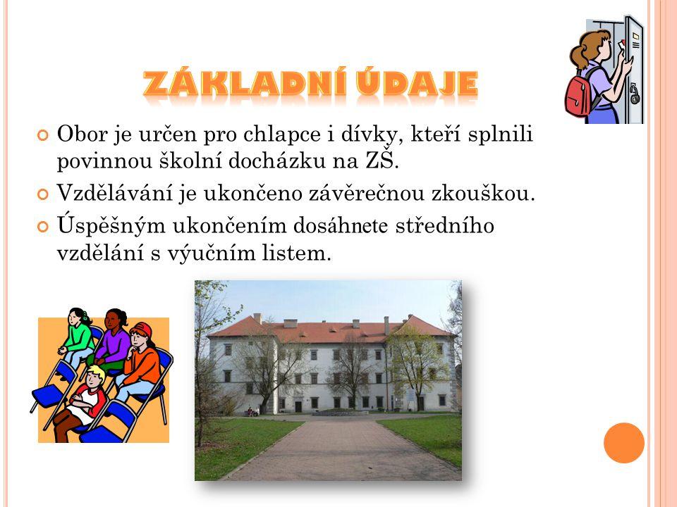 Obor je určen pro chlapce i dívky, kteří splnili povinnou školní docházku na ZŠ. Vzdělávání je ukončeno závěrečnou zkouškou. Úspěšným ukončením dos á