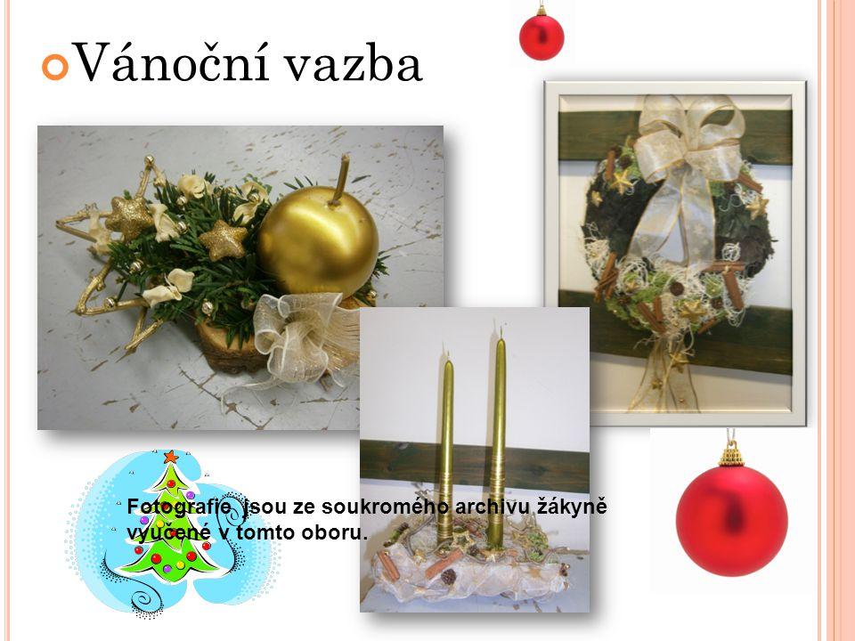Vánoční vazba Fotografie jsou ze soukromého archivu žákyně vyučené v tomto oboru.