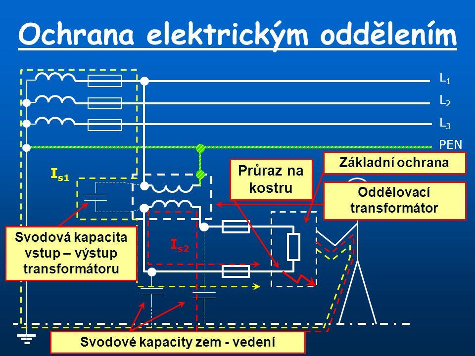 Ochrana elektrickým oddělením L1L1 PEN L3L3 L2L2 Průraz na kostru I s1 I s2 Svodové kapacity zem - vedení Svodová kapacita vstup – výstup transformáto