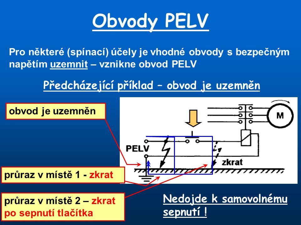 Obvody PELV Pro některé (spínací) účely je vhodné obvody s bezpečným napětím uzemnit – vznikne obvod PELV Předcházející příklad – obvod je uzemněn obv