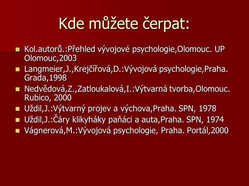 Kde můžete čerpat: Kol.autorů.:Přehled vývojové psychologie,Olomouc. UP Olomouc,2003 Kol.autorů.:Přehled vývojové psychologie,Olomouc. UP Olomouc,2003