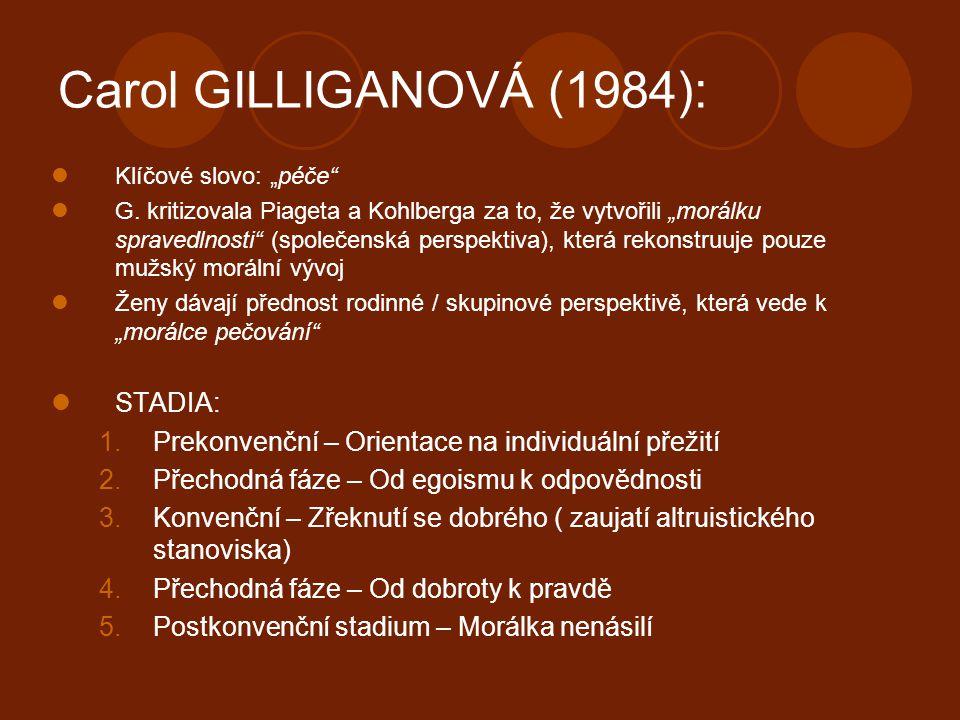 "Carol GILLIGANOVÁ (1984): Klíčové slovo: ""péče"" G. kritizovala Piageta a Kohlberga za to, že vytvořili ""morálku spravedlnosti"" (společenská perspektiv"