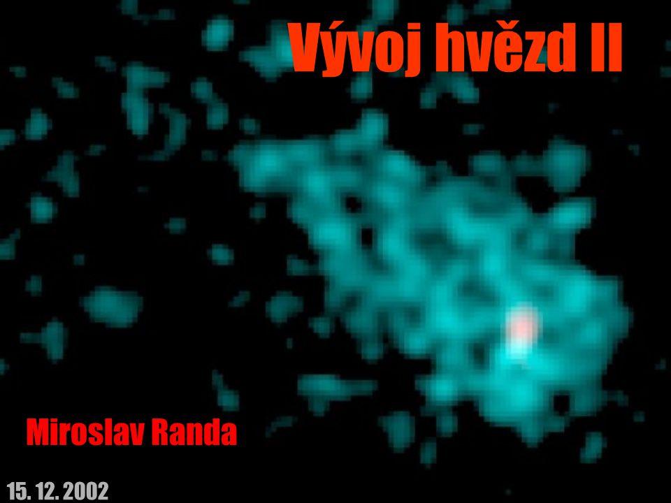 Vývoj hvězd II Miroslav Randa 15. 12. 2002