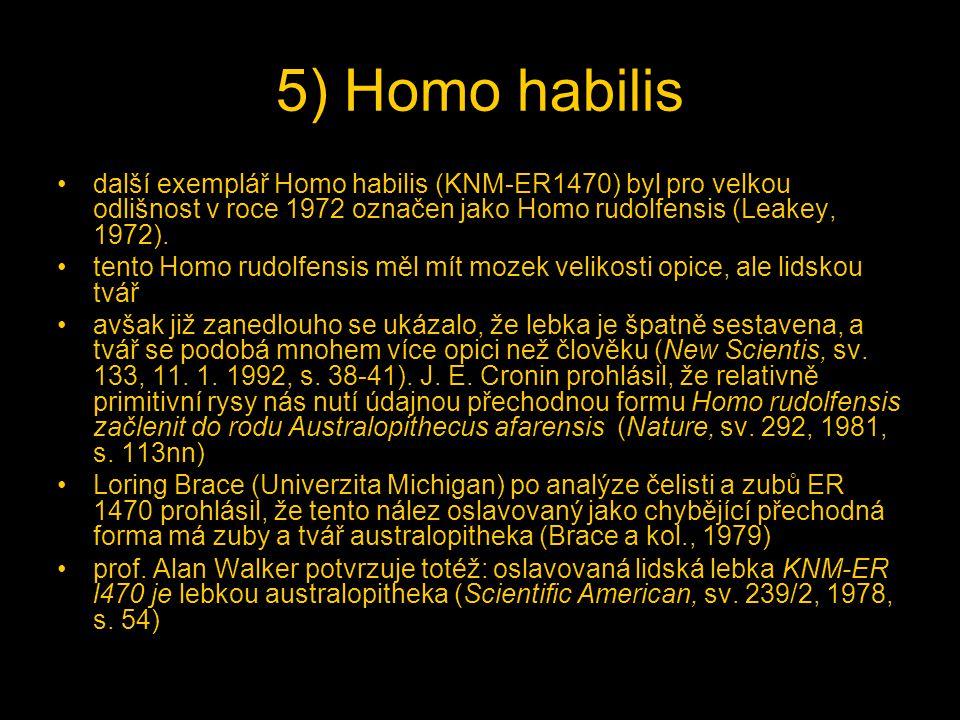 5) Homo habilis další exemplář Homo habilis (KNM-ER1470) byl pro velkou odlišnost v roce 1972 označen jako Homo rudolfensis (Leakey, 1972). tento Homo